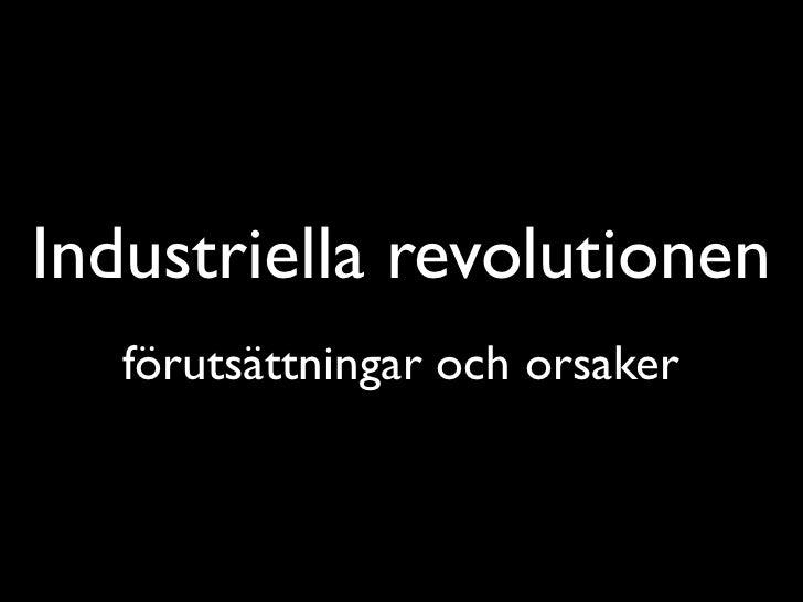 Industriella revolutionen    förutsättningar och orsaker