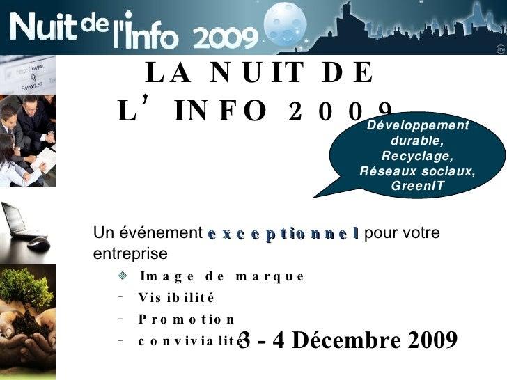 LA NUIT DE L'INFO 2009 <ul><li>Un événement  exceptionnel  pour votre entreprise </li></ul><ul><ul><li>Image de marque </l...