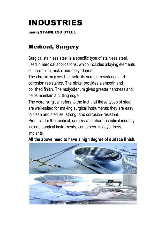 INDUSTRIES using STAINLESS STEEL Medical, Surgery Surgical stainless steel is a specific type of stainless steel, used in ...