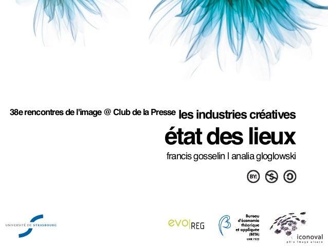 38e rencontres de limage @ Club de la Presse les industries créatives                                     état des lieux  ...
