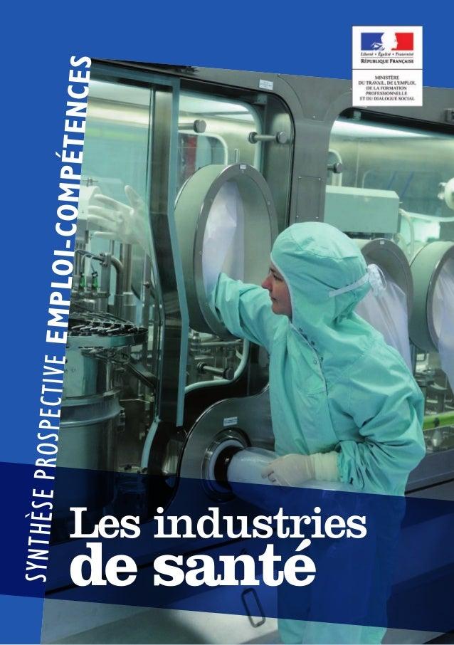 SYNTHÈSE PROSPE  Les industries  de santé  LES INDUSTRIES DE SANTÉ  1_  C T I V E E M P LO I - C OMPÉT ENCES