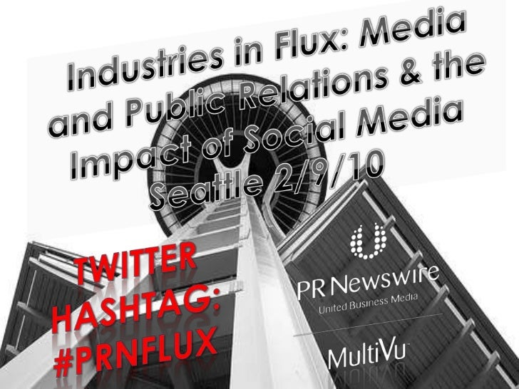 Industries in Flux: Media and Public Relations & the Impact of Social Media<br />Seattle 2/9/10<br />Twitter Hashtag:<br /...