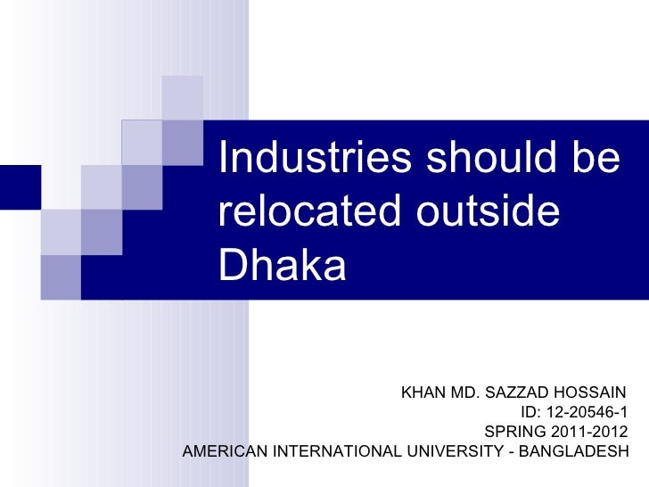 Industries should be   relocated outside   Dhaka                      KHAN MD. SAZZAD HOSSAIN                             ...