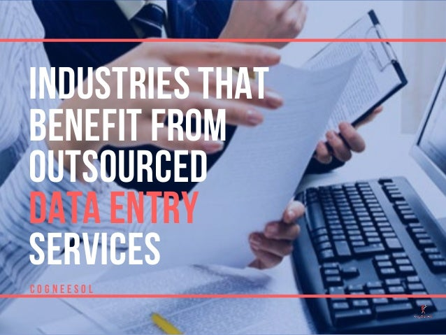 INDUSTRIES THAT BENEFIT FROM OUTSOURCED DATA ENTRY SERVICES C O G N E E S O L