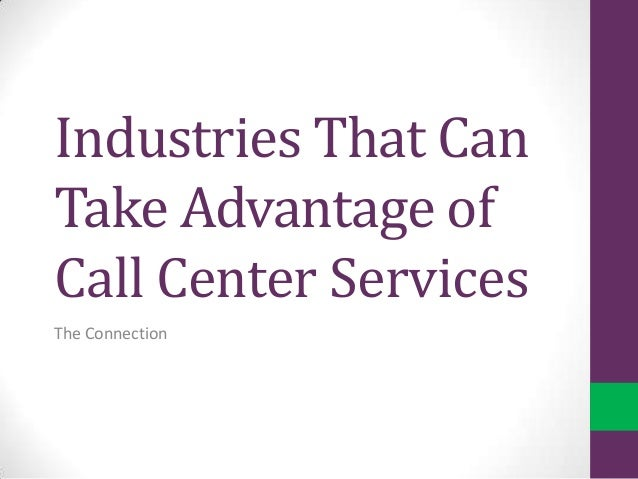 Industries That Can Take Advantage of Call Center Services The Connection