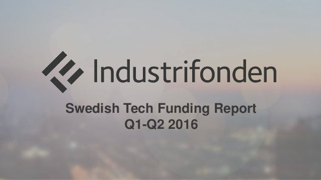Swedish Tech Funding Report Q1-Q2 2016