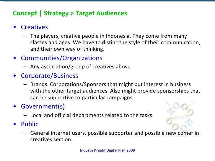Concept | Strategy > Target Audiences <ul><li>Creatives </li></ul><ul><ul><li>The players, creative people in Indonesia. T...