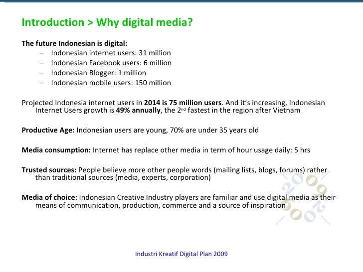 Introduction > Why digital media? <ul><li>The future Indonesian is digital: </li></ul><ul><ul><li>Indonesian internet user...