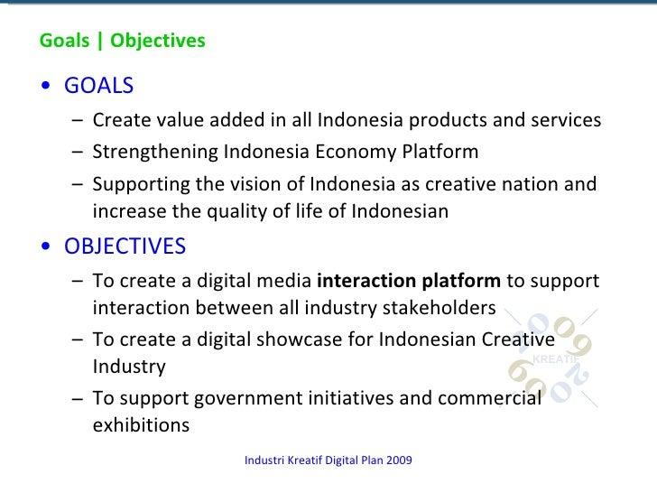 Goals | Objectives <ul><li>GOALS </li></ul><ul><ul><li>Create value added in all Indonesia products and services  </li></u...