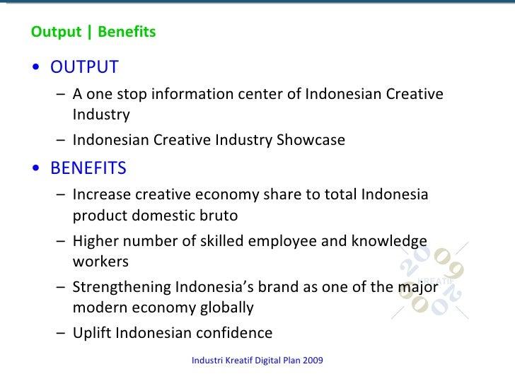 Output | Benefits <ul><li>OUTPUT </li></ul><ul><ul><li>A one stop information center of Indonesian Creative Industry </li>...
