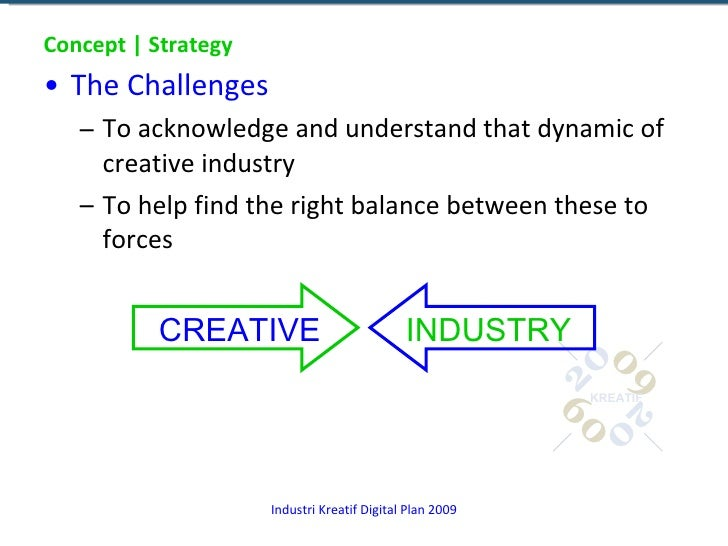 Concept | Strategy <ul><li>The Challenges </li></ul><ul><ul><li>To acknowledge and understand that dynamic of creative ind...