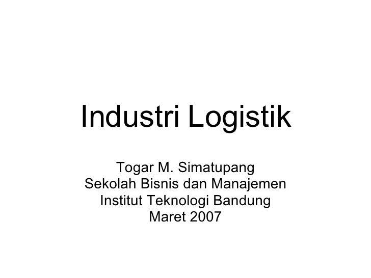 Industri Logistik Togar M. Simatupang Sekolah Bisnis dan Manajemen Institut Teknologi Bandung Maret 2007