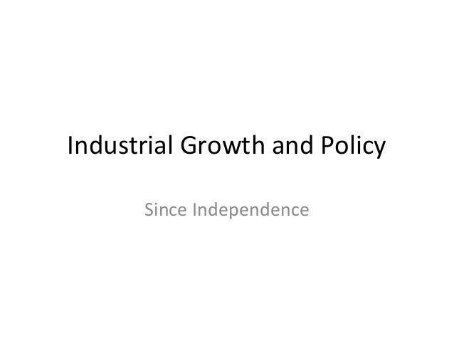 Industrial Growth and Policy Since Independence