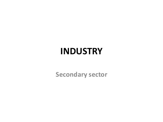 INDUSTRY Secondary sector
