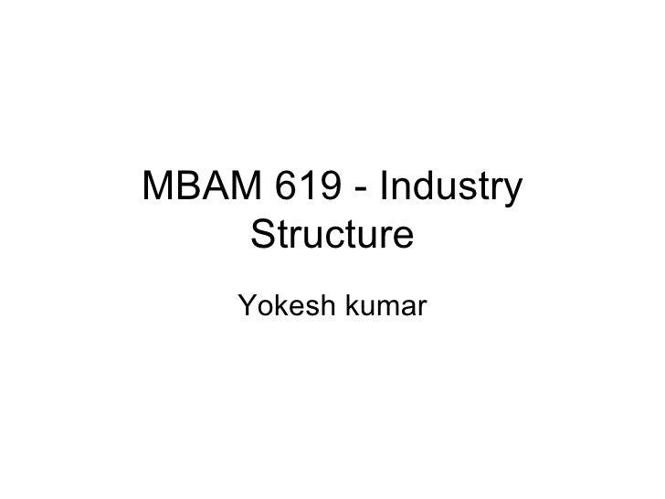 MBAM 619 - Industry Structure Yokesh kumar