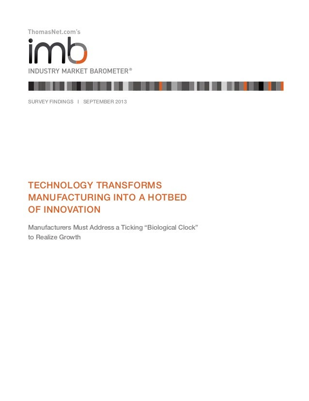 SURVEY FINDINGS I SEPTEMBER 2013  TECHNOLOGY TRANSFORMS MANUFACTURING INTO A HOTBED OF INNOVATION Manufacturers Must Addre...