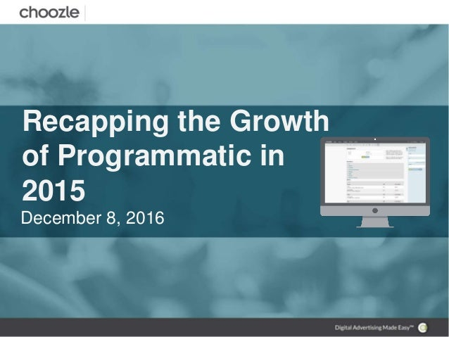 Recapping the Growth of Programmatic in 2015 December 8, 2016