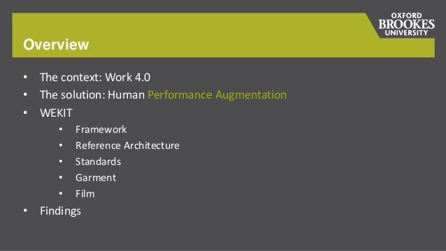 Overview • The context: Work 4.0 • The solution: Human Performance Augmentation • WEKIT • Framework • Reference Architectu...