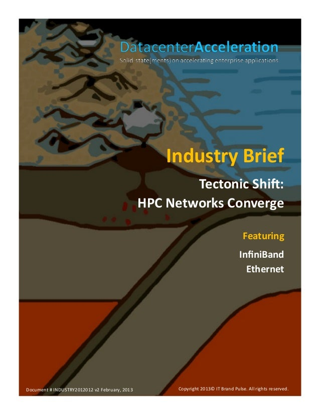 Industry Brief Tectonic Shift: HPC Networks Converge Featuring InfiniBand Ethernet  Document # INDUSTRY2012012 v2 February...