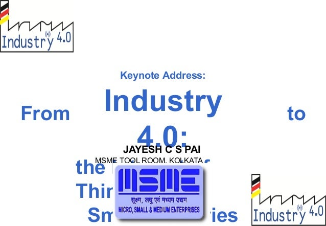 Keynote Address: Industry 4.0: the Internet of Things Smart Factories From to JAYESH C S PAI MSME TOOL ROOM, KOLKATA
