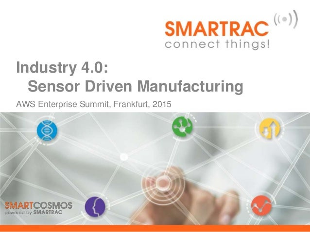 AWS Enterprise Summit, Frankfurt, 2015 Industry 4.0: Sensor Driven Manufacturing