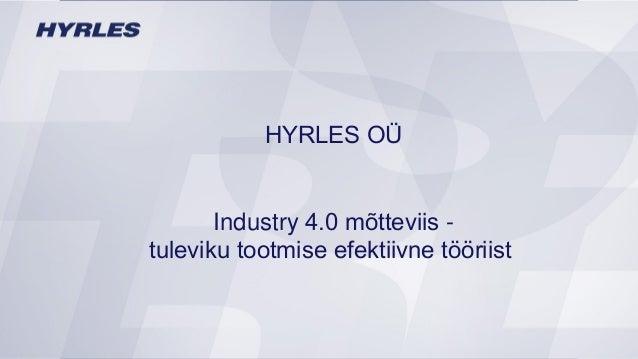 HYRLES OÜ Kausipalaveri Hyrles / ABB 20.04.2015 HYRLES OÜ Industry 4.0 mõtteviis - tuleviku tootmise efektiivne tööriist