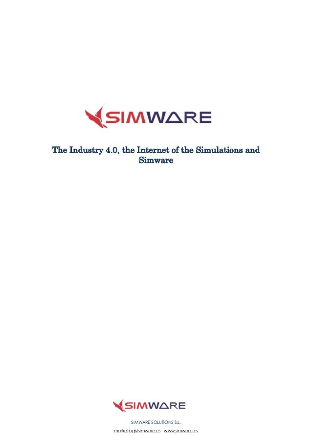 SIMWARE SOLUTIONS S.L. marketing@simware.es www.simware.es The Industry 4.0, the Internet of the Simulations and Simware