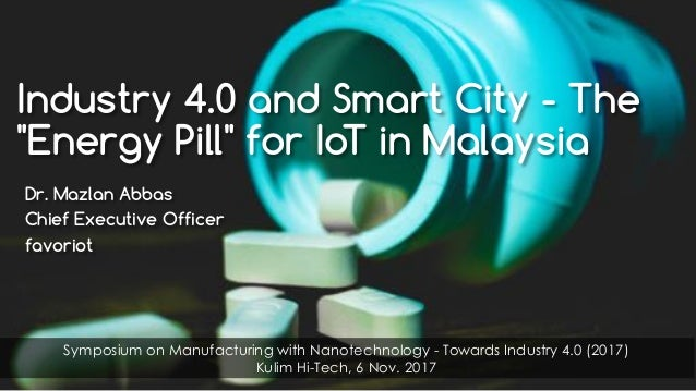 "favoriot Industry 4.0 and Smart City - The ""Energy Pill"" for IoT in Malaysia Dr. Mazlan Abbas Chief Executive Officer favo..."