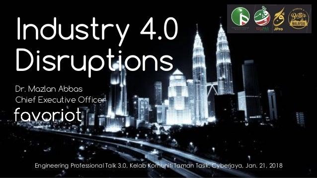 favoriot Industry 4.0 Disruptions Dr. Mazlan Abbas Chief Executive Officer Engineering Professional Talk 3.0, Kelab Komuni...