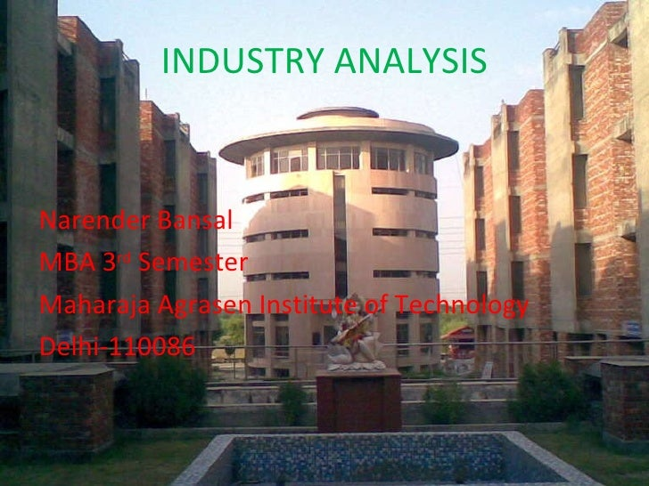 INDUSTRY ANALYSIS <ul><li>Narender Bansal </li></ul><ul><li>MBA 3 rd  Semester </li></ul><ul><li>Maharaja Agrasen Institut...