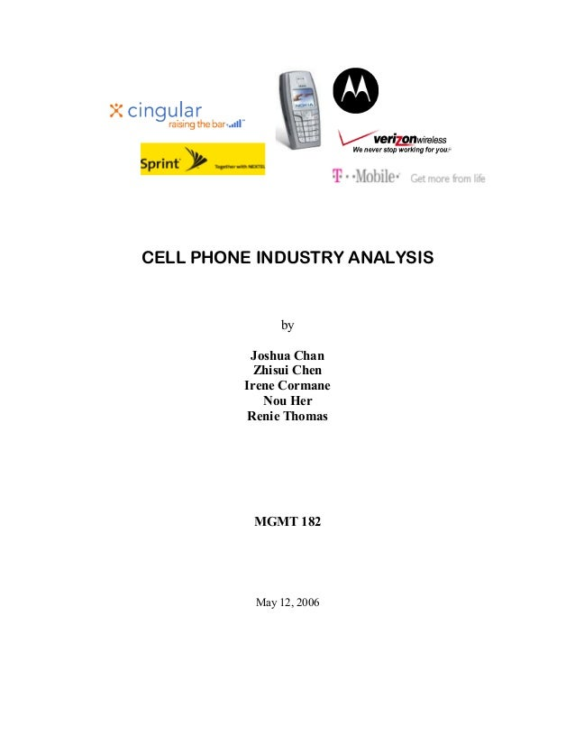 CELL PHONE INDUSTRY ANALYSIS  by Joshua Chan Zhisui Chen Irene Cormane Nou Her Renie Thomas  MGMT 182  May 12, 2006