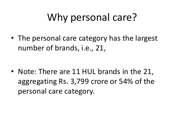 Why personal care? • The personal care category has the largest number of brands, i.e., 21, • Note: There are 11 HUL brand...
