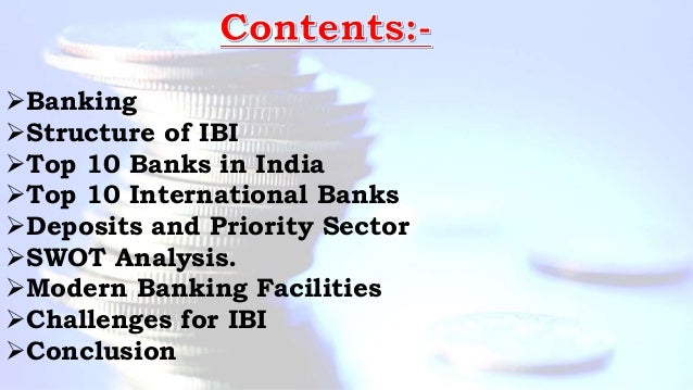 Banking Structure of IBI Top 10 Banks in India Top 10 International Banks Deposits and Priority Sector SWOT Analysis...