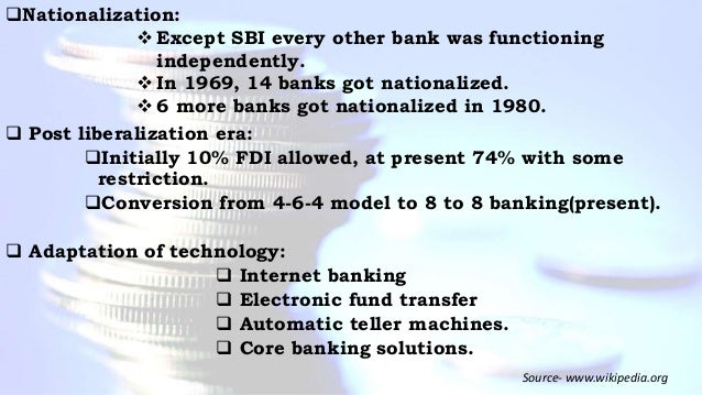 Nationalization: Except SBI every other bank was functioning independently. In 1969, 14 banks got nationalized. 6 more...