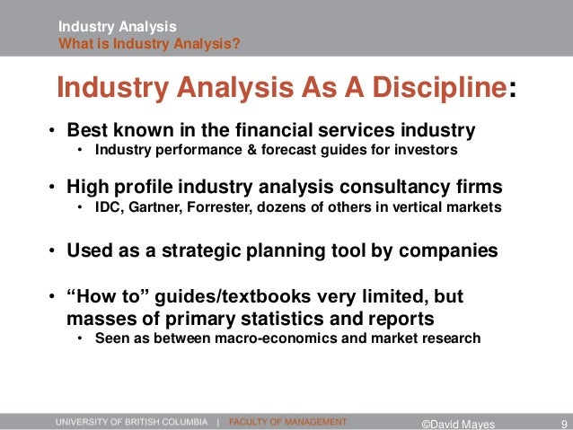Industry Analysis What is Industry Analysis? Industry Analysis As A Discipline: • Best known in the financial services ind...