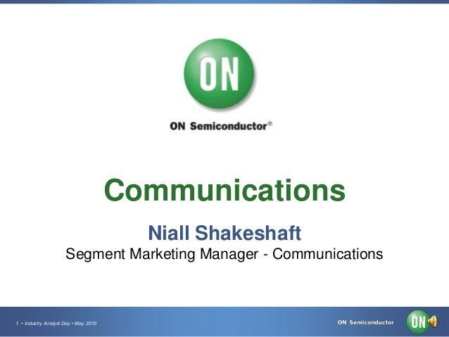 1 • Industry Analyst Day • May 2013CommunicationsNiall ShakeshaftSegment Marketing Manager - Communications