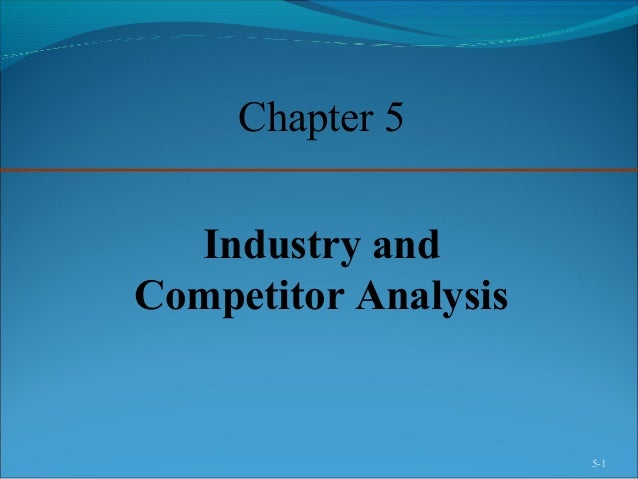 5-1 Chapter 5 Industry and Competitor Analysis