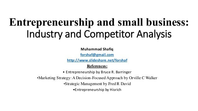 Entrepreneurship and small business: Industry and Competitor Analysis Muhammad Shafiq forshaf@gmail.com http://www.slidesh...