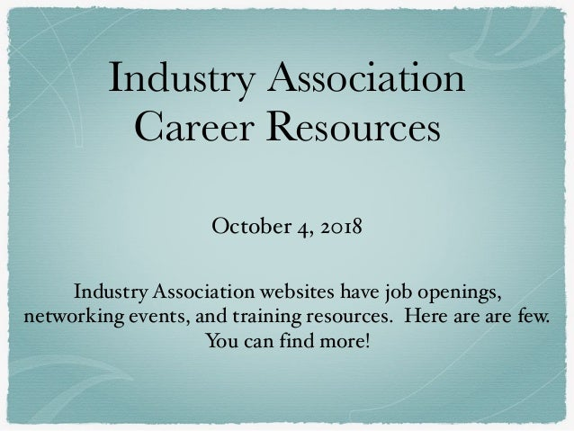Industry Association Career Resources October 4, 2018 Industry Association websites have job openings, networking events, ...
