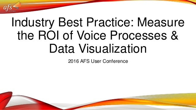 Industry Best Practice: Measure the ROI of Voice Processes & Data Visualization 2016 AFS User Conference