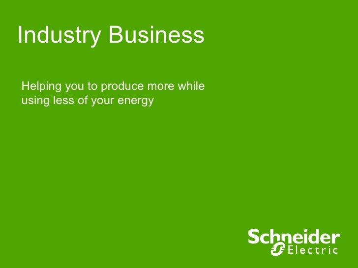 Industry BusinessHelping you to produce more whileusing less of your energy