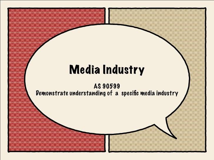 Media Industry                      AS 90599 Demonstrate understanding of a specific media industry