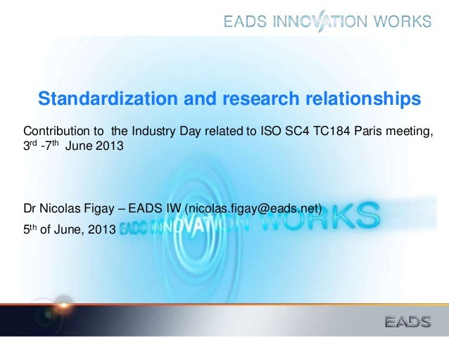 Standardization and research relationships Contribution to the Industry Day related to ISO SC4 TC184 Paris meeting, 3rd -7...