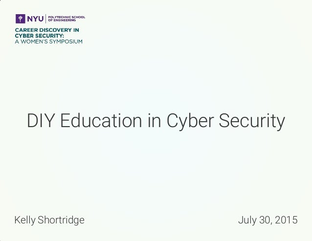 DIY Education in Cyber Security Kelly Shortridge July 30, 2015