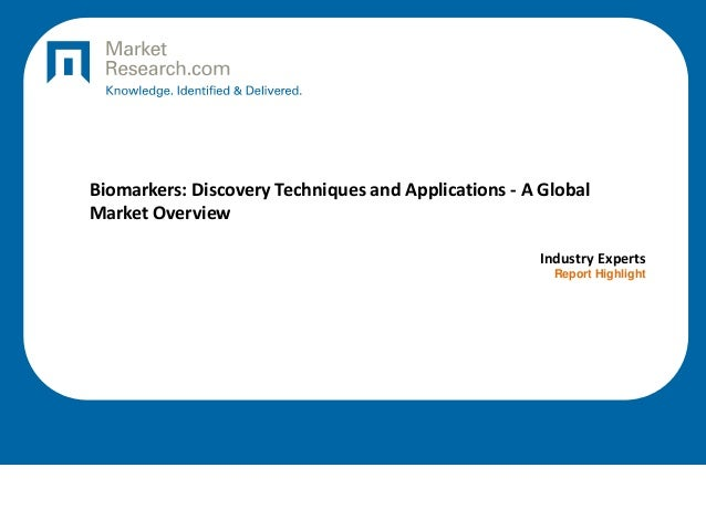 Biomarkers: Discovery Techniques and Applications - A Global Market Overview Industry Experts Report Highlight