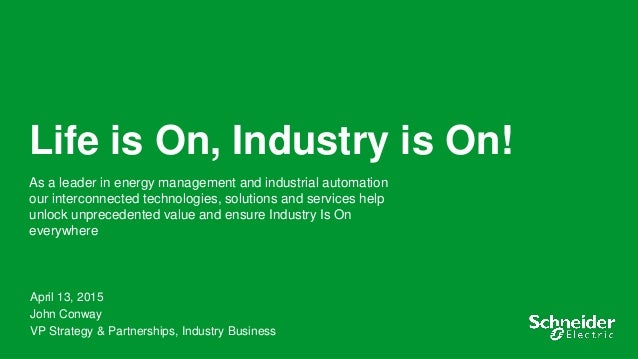 1 Life is On, Industry is On! As a leader in energy management and industrial automation our interconnected technologies, ...