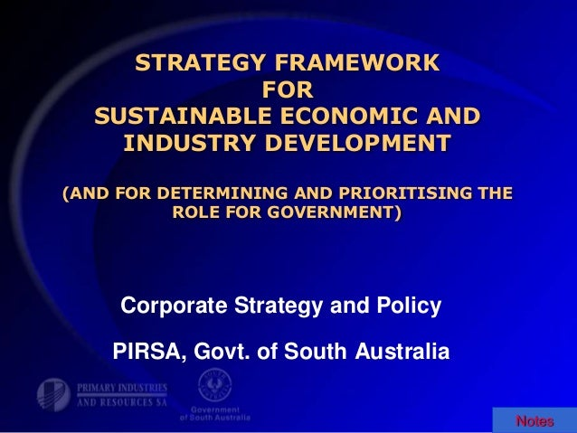 STRATEGY FRAMEWORK FOR SUSTAINABLE ECONOMIC AND INDUSTRY DEVELOPMENT (AND FOR DETERMINING AND PRIORITISING THE ROLE FOR GO...