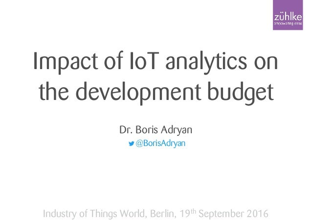 Impact of IoT analytics on the development budget Dr. Boris Adryan @BorisAdryan Industry of Things World, Berlin, 19th Sep...
