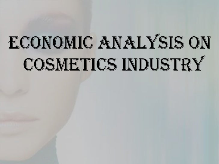 ECONOMIC ANALYSIS ON COSMETICS INDUSTRY<br />