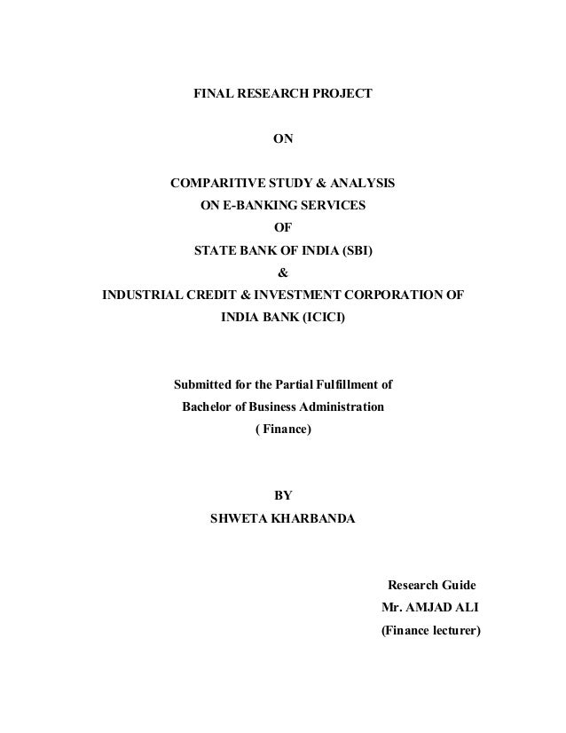 FINAL RESEARCH PROJECTONCOMPARITIVE STUDY & ANALYSISON E-BANKING SERVICESOFSTATE BANK OF INDIA (SBI)&INDUSTRIAL CREDIT & I...